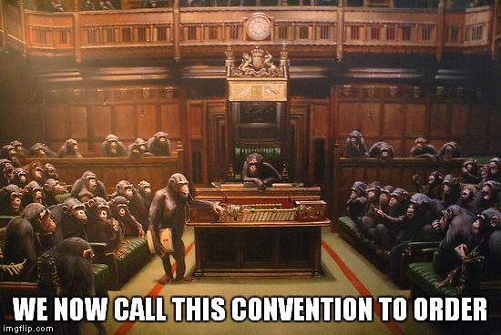 WE NOW CALL THIS CONVENTION TO ORDER | made w/ Imgflip meme maker