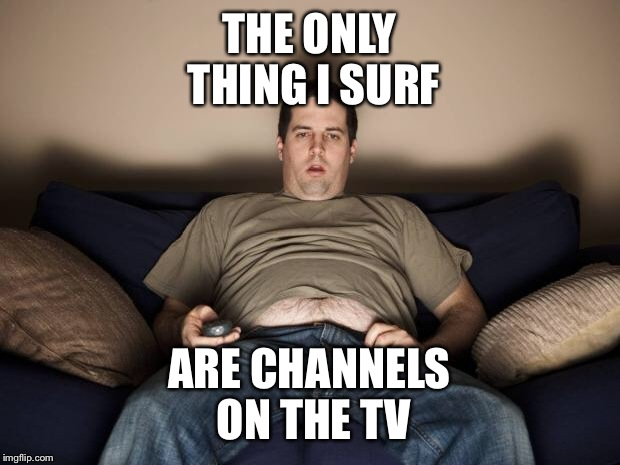 181wrl lazy fat guy on the couch imgflip,Surf Meme