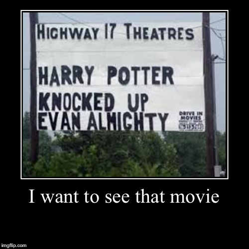 Movie fail | I want to see that movie | | image tagged in funny,demotivationals,harry potter | made w/ Imgflip demotivational maker