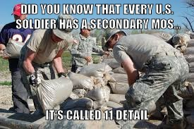 DID YOU KNOW THAT EVERY U.S. SOLDIER HAS A SECONDARY MOS... IT'S CALLED 11 DETAIL | image tagged in soldier,soldiers,army,funny | made w/ Imgflip meme maker