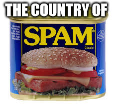 spam | THE COUNTRY OF | image tagged in spam | made w/ Imgflip meme maker
