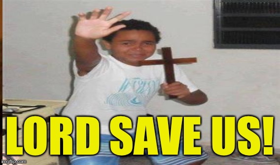 LORD SAVE US! | made w/ Imgflip meme maker