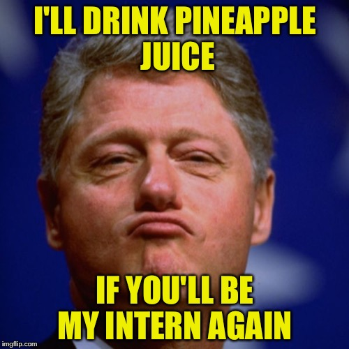 I'LL DRINK PINEAPPLE JUICE IF YOU'LL BE MY INTERN AGAIN | made w/ Imgflip meme maker