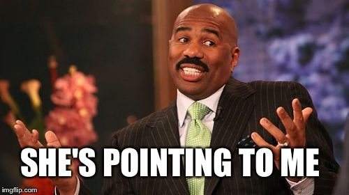 Steve Harvey Meme | SHE'S POINTING TO ME | image tagged in memes,steve harvey | made w/ Imgflip meme maker