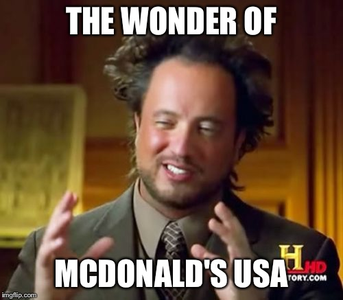 Ancient Aliens Meme | THE WONDER OF MCDONALD'S USA | image tagged in memes,ancient aliens | made w/ Imgflip meme maker