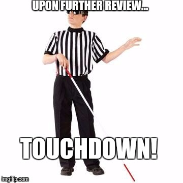 UPON FURTHER REVIEW... TOUCHDOWN! | made w/ Imgflip meme maker