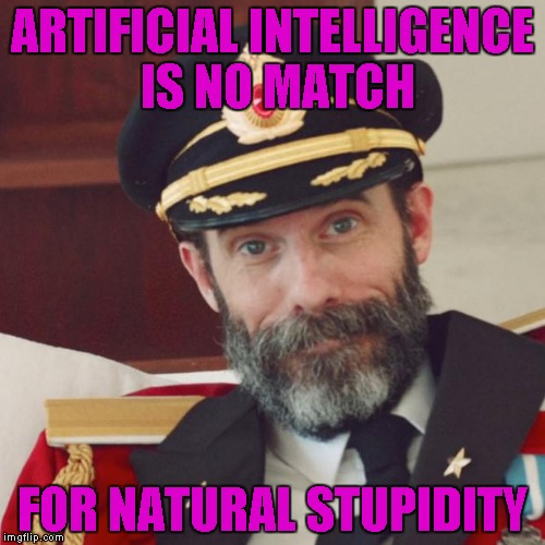 Captain Obvious |  ARTIFICIAL INTELLIGENCE IS NO MATCH; FOR NATURAL STUPIDITY | image tagged in captain obvious,memes | made w/ Imgflip meme maker
