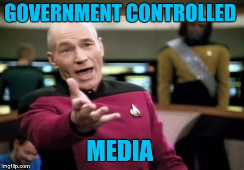 Picard Wtf Meme | GOVERNMENT CONTROLLED MEDIA | image tagged in memes,picard wtf | made w/ Imgflip meme maker