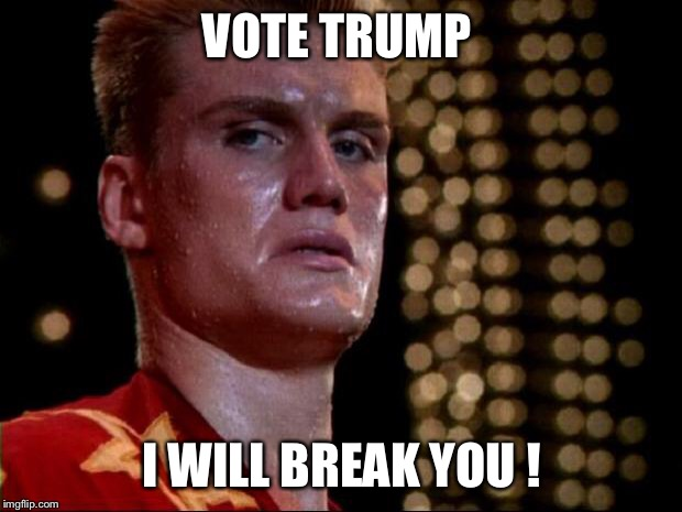 ivan drago | VOTE TRUMP I WILL BREAK YOU ! | image tagged in ivan drago | made w/ Imgflip meme maker