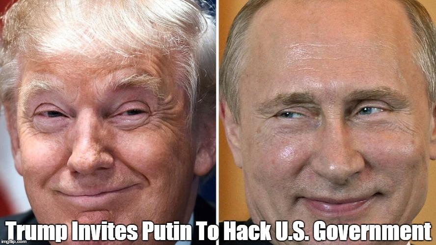 Trump Invites Putin To Hack U.S. Government | made w/ Imgflip meme maker