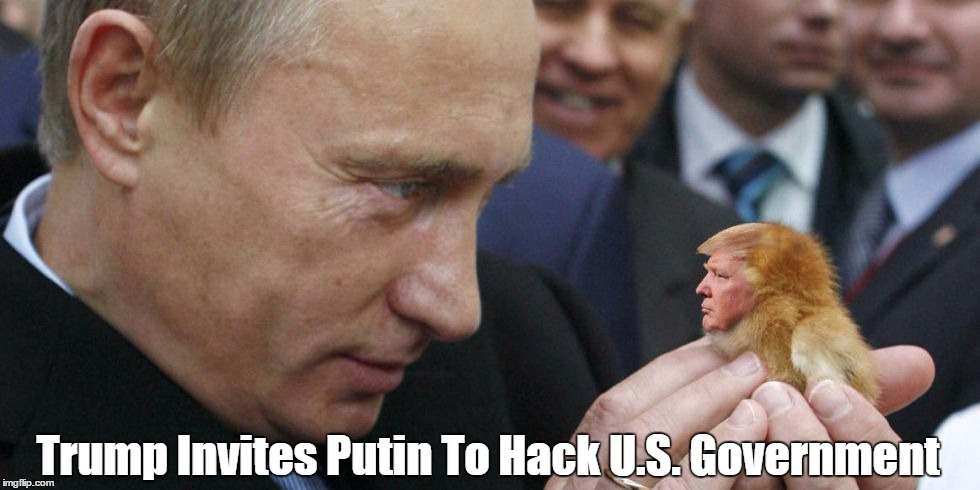 Trump Invites Putin To Hack U.S. Government | made w/ Imgflip meme maker