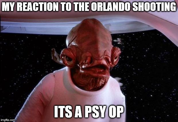 mondays its a trap | MY REACTION TO THE ORLANDO SHOOTING ITS A PSY OP | image tagged in mondays its a trap | made w/ Imgflip meme maker