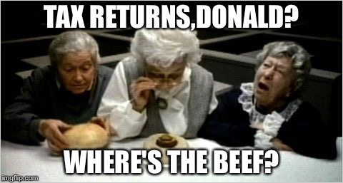 Where's the beef? | TAX RETURNS,DONALD? WHERE'S THE BEEF? | image tagged in where's the beef | made w/ Imgflip meme maker