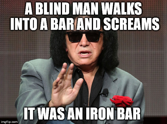 A BLIND MAN WALKS INTO A BAR AND SCREAMS IT WAS AN IRON BAR | made w/ Imgflip meme maker