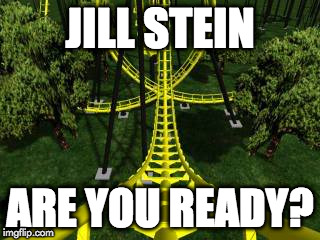 roller coaster | JILL STEIN ARE YOU READY? | image tagged in roller coaster | made w/ Imgflip meme maker