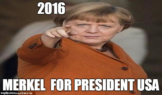 2016 MERKEL  FOR PRESIDENT USA | made w/ Imgflip meme maker