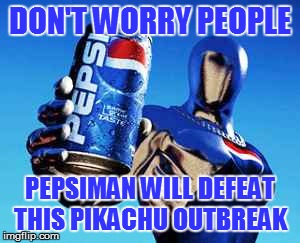 DON'T WORRY PEOPLE PEPSIMAN WILL DEFEAT THIS PIKACHU OUTBREAK | made w/ Imgflip meme maker