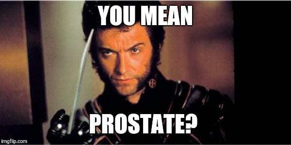 YOU MEAN PROSTATE? | made w/ Imgflip meme maker