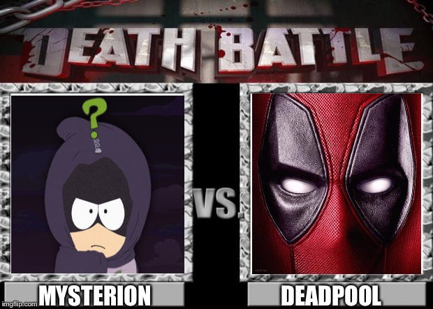 Deadpool vs mysterion | DEADPOOL MYSTERION | image tagged in death battle,south park,mysterion,deadpool,francis | made w/ Imgflip meme maker