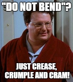 "Newman-ism #5 | ""DO NOT BEND""? JUST CREASE, CRUMPLE AND CRAM! 