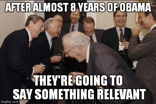 Laughing Men In Suits Meme | AFTER ALMOST 8 YEARS OF OBAMA THEY'RE GOING TO SAY SOMETHING RELEVANT | image tagged in memes,laughing men in suits | made w/ Imgflip meme maker