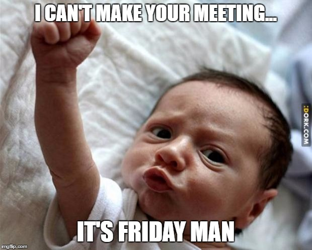 Funny Meme Its Friday : Friday baby imgflip