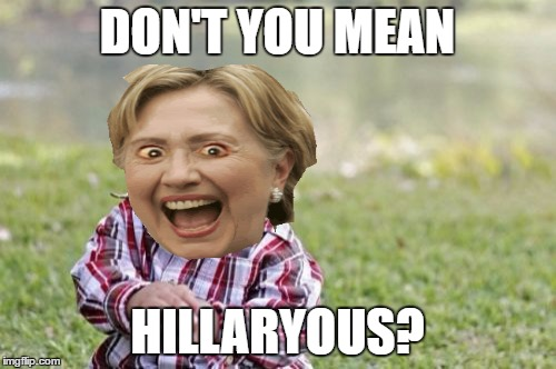 Evil Toddler Meme | DON'T YOU MEAN HILLARYOUS? | image tagged in memes,evil toddler | made w/ Imgflip meme maker