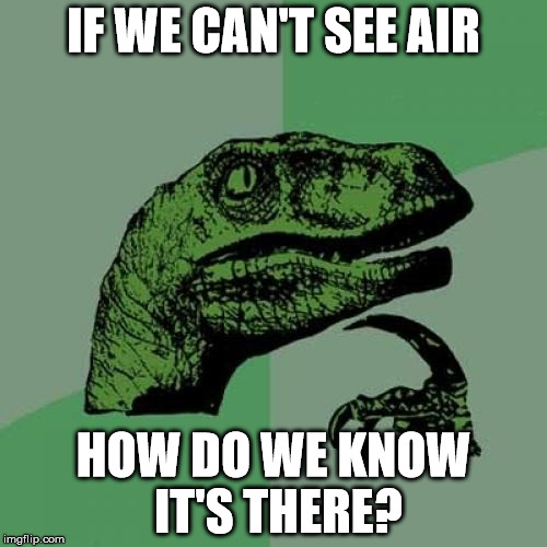 Philosoraptor |  IF WE CAN'T SEE AIR; HOW DO WE KNOW IT'S THERE? | image tagged in memes,philosoraptor,funny,air,dinosaur,green | made w/ Imgflip meme maker