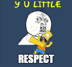RESPECT | image tagged in memes,y u no,simpsons | made w/ Imgflip meme maker