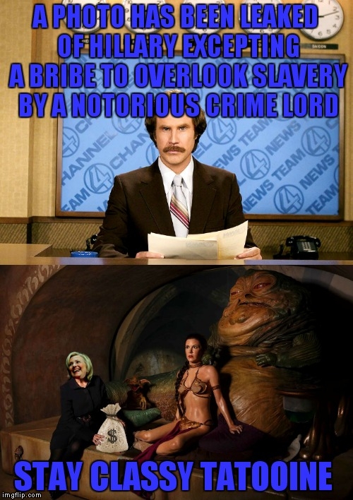At least we know this story ends well... |  A PHOTO HAS BEEN LEAKED OF HILLARY EXCEPTING A BRIBE TO OVERLOOK SLAVERY BY A NOTORIOUS CRIME LORD; STAY CLASSY TATOOINE | image tagged in anchorman news update,princess leia,slavery,hillary clinton,bribe,jabba the hutt | made w/ Imgflip meme maker