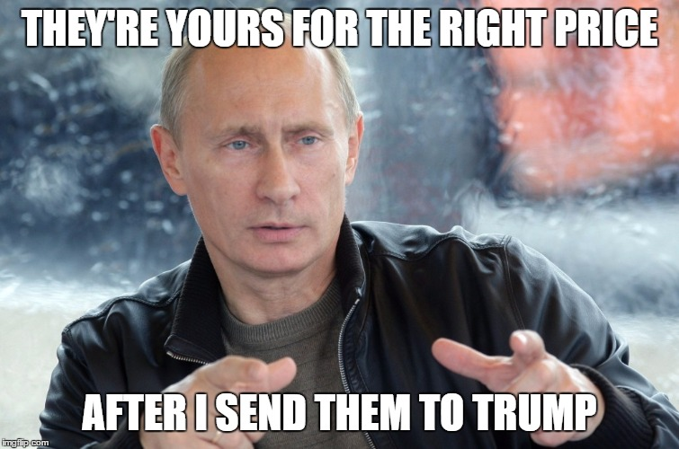 THEY'RE YOURS FOR THE RIGHT PRICE AFTER I SEND THEM TO TRUMP | made w/ Imgflip meme maker