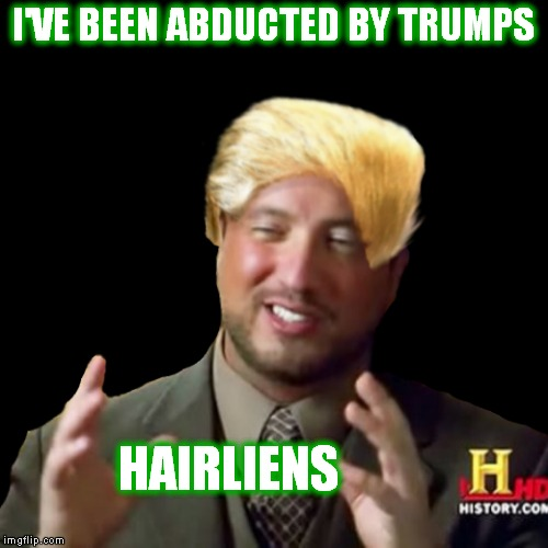 Not Giorgio's hair!! |  I'VE BEEN ABDUCTED BY TRUMPS; HAIRLIENS | image tagged in ancient aliens guy,giorgio tsoukalos,donald trumph hair | made w/ Imgflip meme maker