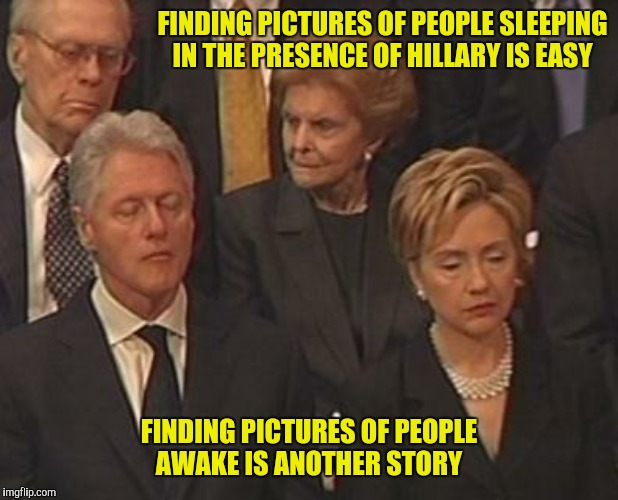 FINDING PICTURES OF PEOPLE SLEEPING IN THE PRESENCE OF HILLARY IS EASY FINDING PICTURES OF PEOPLE AWAKE IS ANOTHER STORY | made w/ Imgflip meme maker