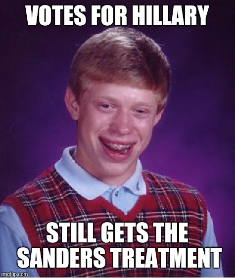 Bad Luck Brian Meme | VOTES FOR HILLARY STILL GETS THE SANDERS TREATMENT | image tagged in memes,bad luck brian | made w/ Imgflip meme maker
