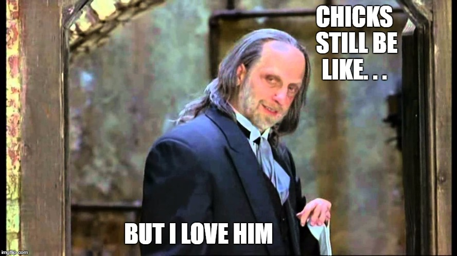 CHICKS STILL BE LIKE. . . BUT I LOVE HIM | image tagged in funny memes,scary movie 2's hanson,paxxx,chris elliot | made w/ Imgflip meme maker
