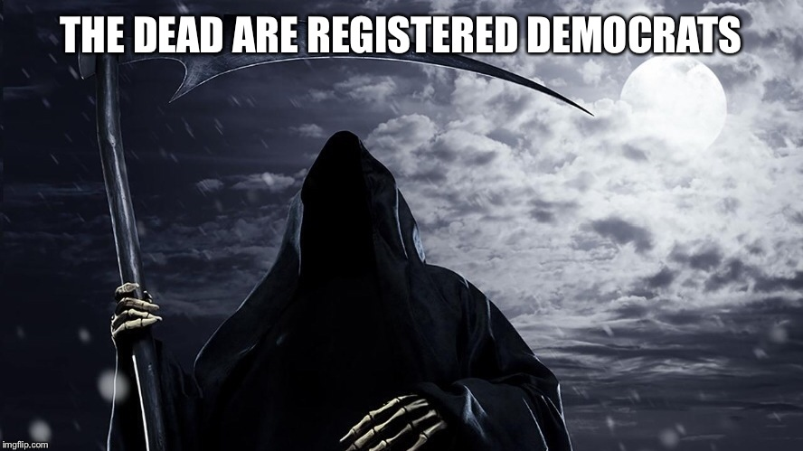 THE DEAD ARE REGISTERED DEMOCRATS | made w/ Imgflip meme maker
