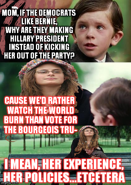 College Liberal Mother | MOM, IF THE DEMOCRATS LIKE BERNIE, WHY ARE THEY MAKING HILLARY PRESIDENT INSTEAD OF KICKING HER OUT OF THE PARTY? CAUSE WE'D RATHER WATCH TH | image tagged in college liberal mother,memes,hillary clinton for jail 2016,government corruption,biased media,cultural marxism | made w/ Imgflip meme maker