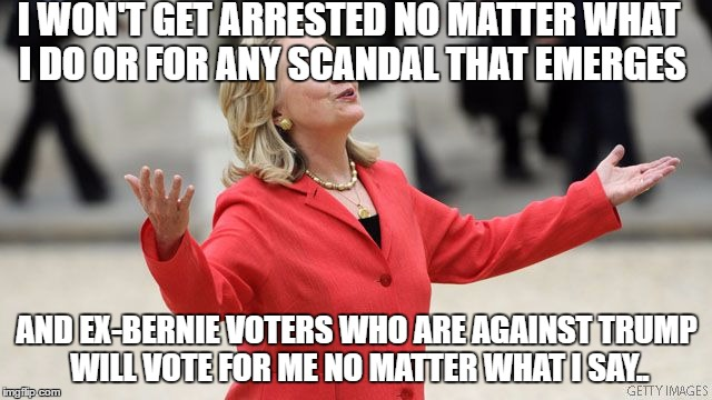 She did it! Officially free from all accountability. Good work, Hill! | I WON'T GET ARRESTED NO MATTER WHAT I DO OR FOR ANY SCANDAL THAT EMERGES AND EX-BERNIE VOTERS WHO ARE AGAINST TRUMP WILL VOTE FOR ME NO MATT | image tagged in hillary clinton | made w/ Imgflip meme maker