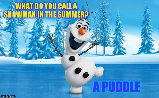 A Mini Dash Meme | WHAT DO YOU CALL A SNOWMAN IN THE SUMMER? A PUDDLE | image tagged in frozen olaff,snowman,funny memes,jokes,kids,summer | made w/ Imgflip meme maker