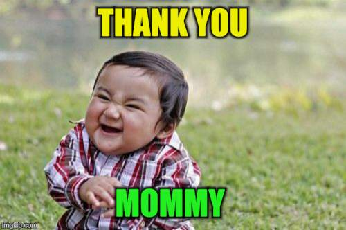 Evil Toddler Meme | THANK YOU MOMMY | image tagged in memes,evil toddler | made w/ Imgflip meme maker