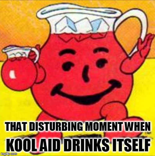 THAT DISTURBING MOMENT WHEN KOOL AID DRINKS ITSELF | image tagged in kool aid,kool aid man,cognitive dissonance,brainwashed,willful ignorance | made w/ Imgflip meme maker