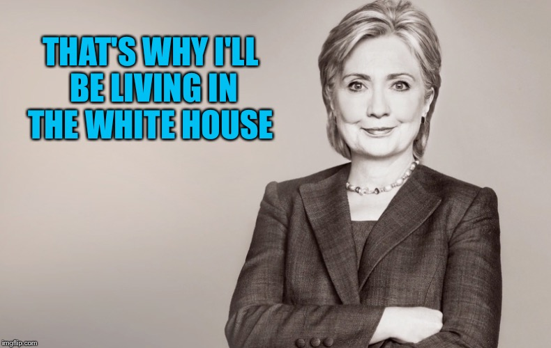 THAT'S WHY I'LL BE LIVING IN THE WHITE HOUSE | made w/ Imgflip meme maker
