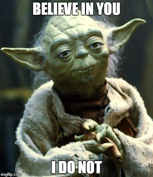 Star Wars Yoda Meme | BELIEVE IN YOU I DO NOT | image tagged in memes,star wars yoda | made w/ Imgflip meme maker