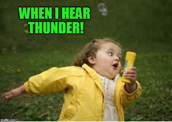 run | WHEN I HEAR THUNDER! | image tagged in run | made w/ Imgflip meme maker