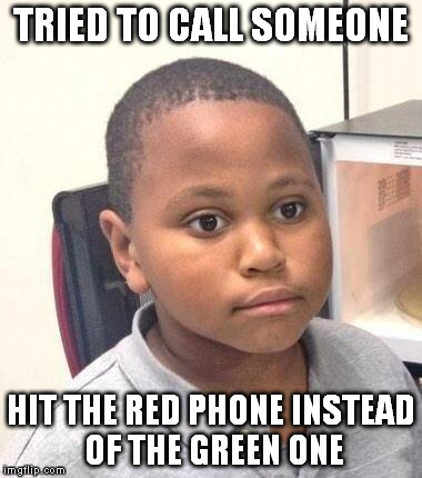 Minor Mistake Marvin Meme | TRIED TO CALL SOMEONE HIT THE RED PHONE INSTEAD OF THE GREEN ONE | image tagged in memes,minor mistake marvin | made w/ Imgflip meme maker