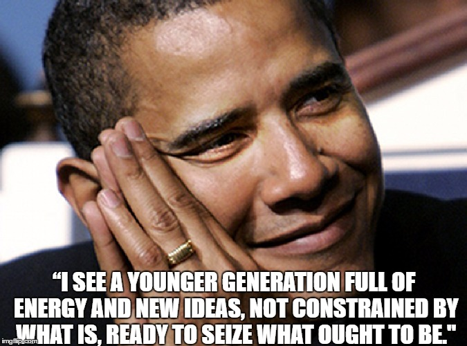 """I SEE A YOUNGER GENERATION FULL OF ENERGY AND NEW IDEAS, NOT CONSTRAINED BY WHAT IS, READY TO SEIZE WHAT OUGHT TO BE."" 