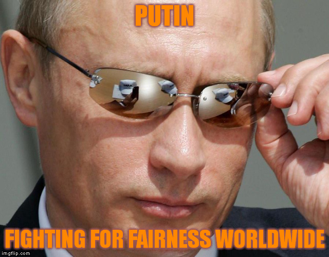 PUTIN FIGHTING FOR FAIRNESS WORLDWIDE | made w/ Imgflip meme maker