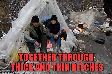 TOGETHER THROUGH THICK AND THIN B**CHES | made w/ Imgflip meme maker