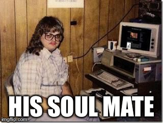 Hacker Girl | HIS SOUL MATE | image tagged in hacker girl | made w/ Imgflip meme maker