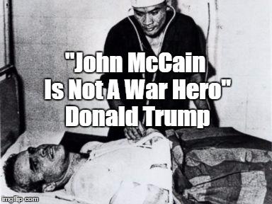 """John McCain Is Not A War Hero"" Donald Trump | made w/ Imgflip meme maker"